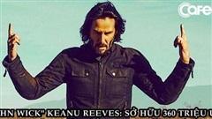 Keanu Reeves - tài tử sở hữu 360 triệu USD nhưng rất 'lười' tiêu tiền cho bản thân và quan điểm về tiền bạc đáng suy ngẫm