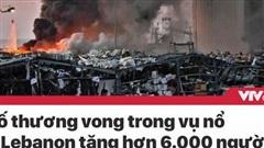 Tin nóng đầu ngày 9/8: Số thương vong trong vụ nổ ở Lebanon tăng hơn 6.000 người