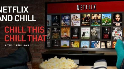 'Netflix and chill', nhưng chill sao cho thật 'xịn sò' thì không phải ai cũng biết
