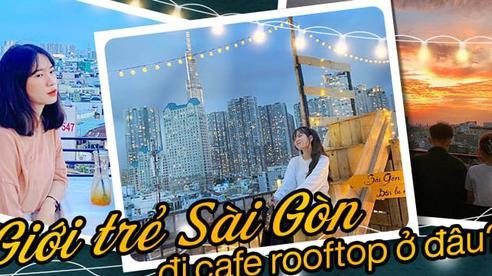 Đã tìm ra 10 quán cà phê rooftop rẻ và đẹp nhất Sài Gòn: Buồn vui gì cũng lên ngồi 'chill' được, cứ chiều tối là giới trẻ check-in đông nghẹt