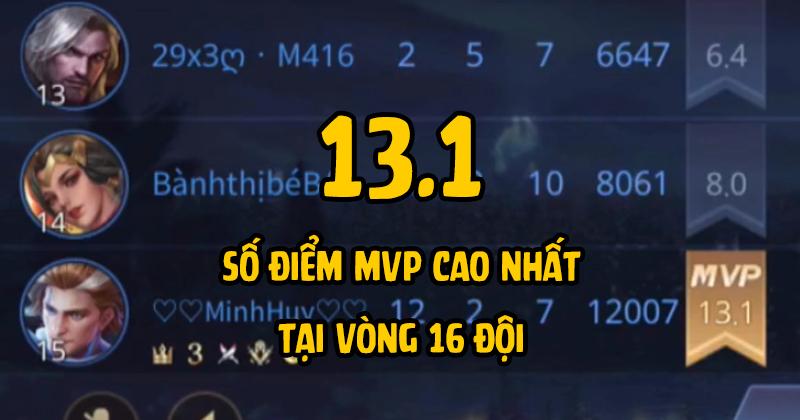 13.1 là số điểm MVP cao nhất vòng 16 đội, thiết lập bởi cái tên Minh Huy (Team BMT).