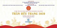 'Tài năng sân khấu cải lương Trần Hữu Trang' 2020 Nhiều anh tài góp mặt ở Vòng Chung kết