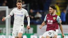 Trực tiếp Burnley vs Chelsea: Tìm vui nơi đất khách