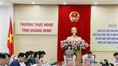 Quảng Ninh: Tăng cường kiểm tra, giám sát công tác giải quyết kiến nghị của cử tri