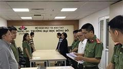 Vụ án 'Giả mạo trong công tác' xảy ra tại Trường ĐH Đông Đô (Hà Nội): Chuyển VKSND Tối cao truy tố 10 bị can