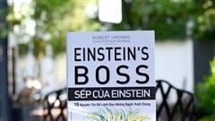 'Sếp của Einstein': Cách lãnh đạo những người xuất chúng