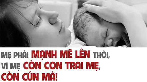 Mẹ phải mạnh mẽ lên thôi, vì mẹ còn con trai mẹ, còn Cún mà!