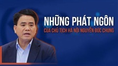 Những phát ngôn gây 'bão' của Chủ tịch Hà Nội Nguyễn Đức Chung
