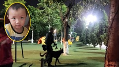 Công an huy động chó nghiệp vụ trắng đêm tìm bé trai 2,5 tuổi mất tích bí ẩn ở công viên