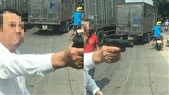 Danh tính người đàn ông rút súng doạ bắn 'vỡ sọ' người đi đường khi tham gia giao thông: Là giám đốc công ty dịch vụ bảo vệ