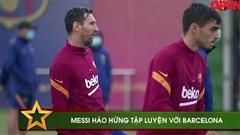 Điểm tin 10/9: Messi tìm lại sự thoải mái khi tập luyện với các đồng đội ở Barcelona