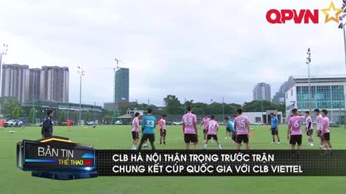 CLB Hà Nội thận trọng trước trận chung kết Cúp QG với CLB Viettel