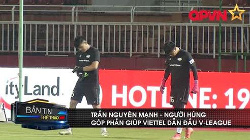 Trần Nguyên Mạnh- Người hùng góp phần giúp Viettel lên dẫn đầu V-league