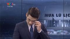 MC VTV nuốt nước mắt khi nói về lũ lụt miền Trung
