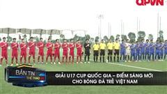 Giải U17 Cúp quốc gia: Điểm sáng mới cho bóng đá trẻ Việt Nam