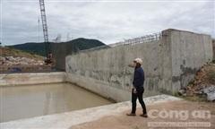 Vụ hồ chứa nước 200 tỷ đồng chậm tiến độ, đối vốn: Kiểm định chất lượng
