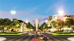 Đầu tư sinh lời cùng dự án khu đô thị Gem Sky World 92ha Long Thành