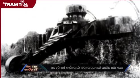 Ba vũ khí khổng lồ trong lịch sử quân đội Nga