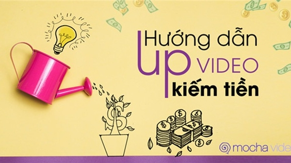 Hướng dẫn cách up video kiếm tiền trên Mocha