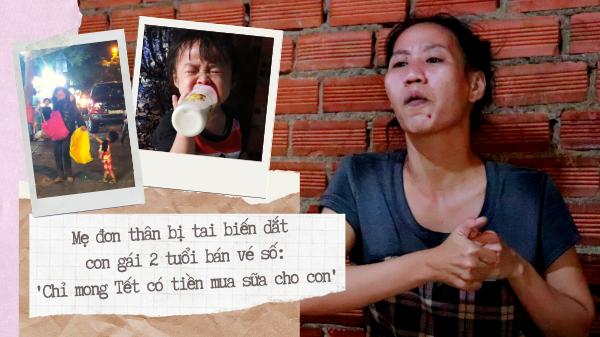 Chuyện mẹ đơn thân cột dây vào tay dắt con gái 2 tuổi bán vé số dạo ở Sài Gòn: Đón Tết trên hai dòng nước mắt