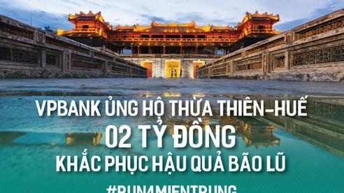 VPBank ủng hộ 2 tỷ đồng cho nhân dân Thừa Thiên-Huế khắc phục khó khăn do bão lũ