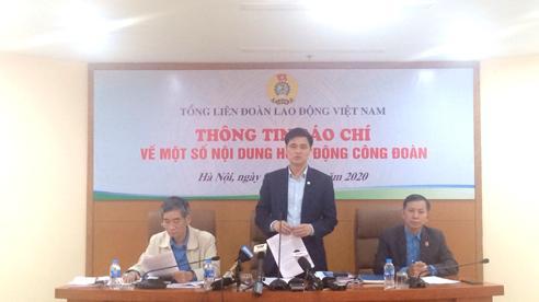 Tổng LĐLĐ Việt Nam thông tin về việc kỷ luật ông Lê Vinh Danh