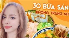 9X xinh xắn chia sẻ món ăn sáng cho cả tháng, 30 món không hề trùng nhau, bánh phở hay sợi bún cũng tự làm