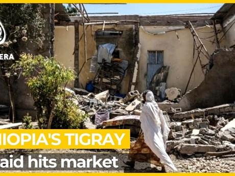 Ethiopia: Không kích tại vùng Tigray gây thương vong lớn