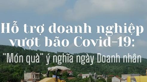 Hỗ trợ doanh nghiệp vượt bão Covid-19: 'Món quà' ý nghĩa ngày Doanh nhân