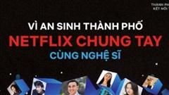 'Vì an sinh thành phố - Netflix chung tay cùng nghệ sĩ'