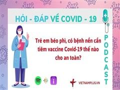 Hỏi đáp COVID-19: Cần lưu ý gì khi tiêm vaccine cho trẻ béo phì