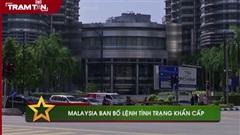 Malaysia ban bố lệnh tình trạng khẩn cấp