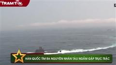 Hàn Quốc tìm ra nguyên nhân tàu ngầm gặp trục trặc