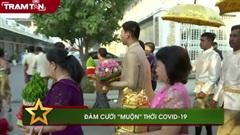 Đám cưới 'muộn' thời COVID-19