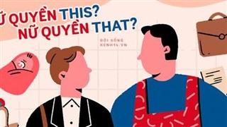 5 lầm tưởng về nữ quyền: Không cần lấy chồng? Không thích vào bếp? Phải mạnh mẽ hơn đàn ông?