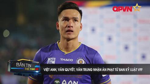 Việt Anh, Văn Quyết, Văn Trung nhận án phạt từ ban kỷ luật VFF