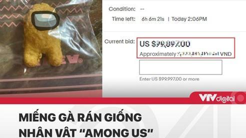 VTV khiến CĐM sốc với thông tin miếng gà rán có hình Among Us được rao bán với mức giá lên tới 'tỷ đồng'
