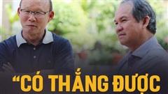 Thầy Park 'ăn đời ở kiếp' với bóng đá Việt Nam: Nhảy vào lò mới biết lửa nóng đến đâu