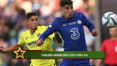 Kepa hóa người hùng, Chelsea giành Siêu cúp châu Âu trên chấm luân lưu