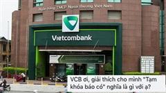 Hàng nghìn người vào Fanpage ngân hàng Vietcombank yêu cầu giải thích rõ dịch vụ 'tạm khoá báo có'