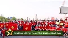 CĐV Việt Nam được vào sân trận gặp Oman, Quế Ngọc Hải dính chấn thương