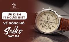 Vì sao nhiều người thích dùng đồng hồ Seiko dây da?