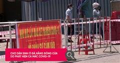 Thêm chợ dân sinh ở TP. Đà Nẵng phải tạm ngừng hoạt động do liên quan ca mắc Covid-19