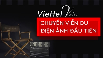 Viettel và chuyến viễn du điện ảnh đầu tiên